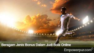 Beragam Jenis Bonus Dalam Judi Bola Online