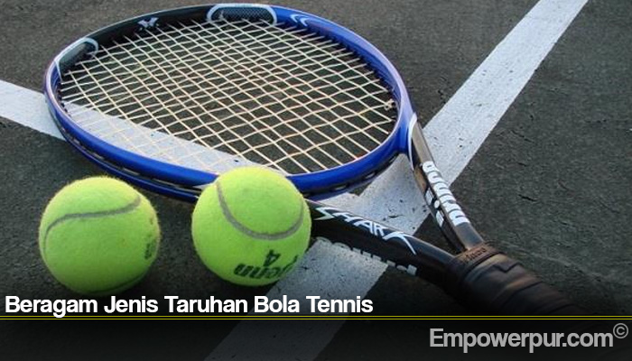 Beragam Jenis Taruhan Bola Tennis