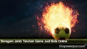 Beragam Jenis Taruhan Game Judi Bola Online