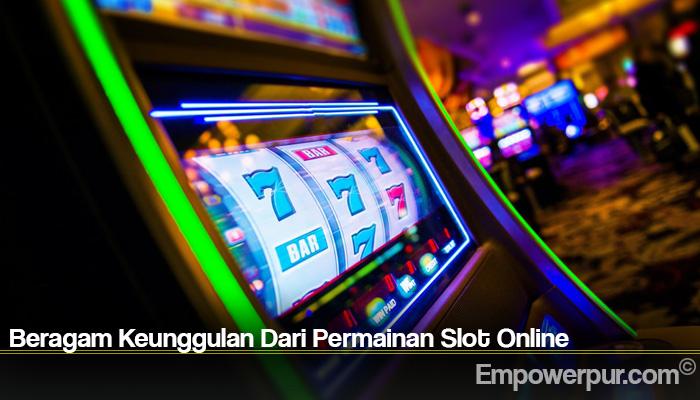 Beragam Keunggulan Dari Permainan Slot Online
