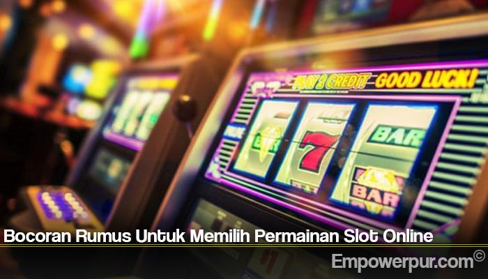 Bocoran Rumus Untuk Memilih Permainan Slot Online