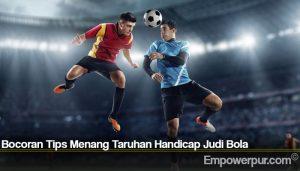 Bocoran Tips Menang Taruhan Handicap Judi Bola