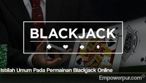 Istilah Umum Pada Permainan Blackjack Online