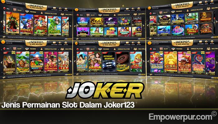 Jenis Permainan Slot Dalam Joker123