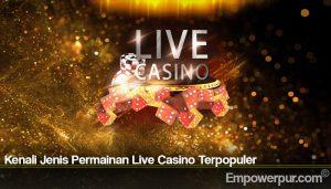 Kenali Jenis Permainan Live Casino Terpopuler
