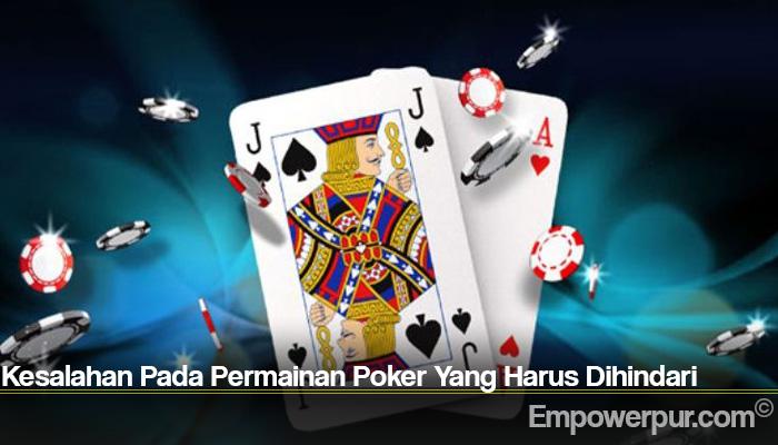 Kesalahan Pada Permainan Poker Yang Harus Dihindari