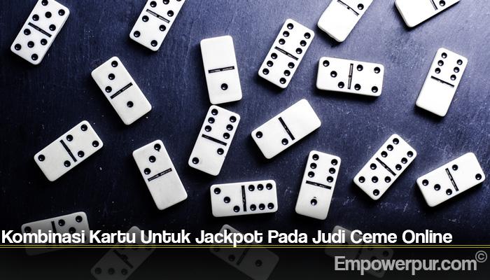 Kombinasi Kartu Untuk Jackpot Pada Judi Ceme Online