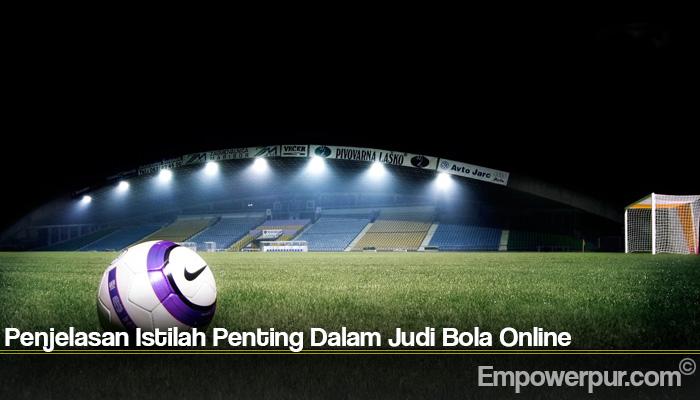 Penjelasan Istilah Penting Dalam Judi Bola Online
