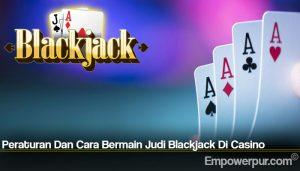 Peraturan Dan Cara Bermain Judi Blackjack Di Casino