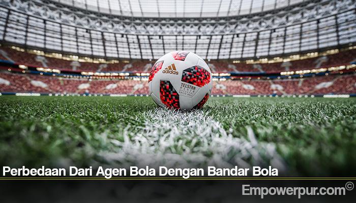Perbedaan Dari Agen Bola Dengan Bandar Bola