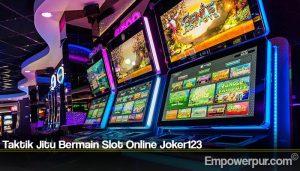 Taktik Jitu Bermain Slot Online Joker123