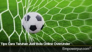 Tips Cara Taruhan Judi Bola Online OverUnder