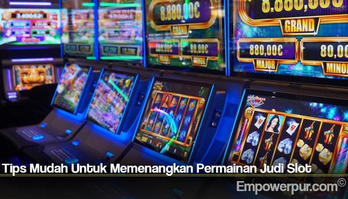 Tips Mudah Untuk Memenangkan Permainan Judi Slot