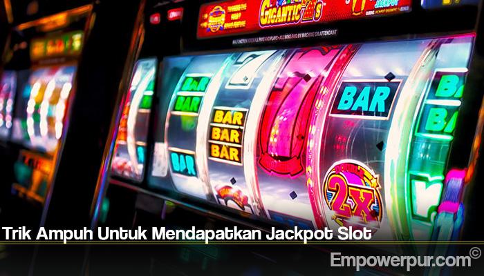 Trik Ampuh Untuk Mendapatkan Jackpot Slot
