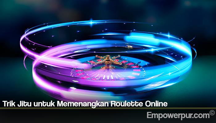 Trik Jitu untuk Memenangkan Roulette Online