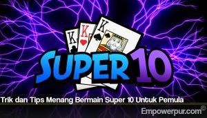 Trik dan Tips Menang Bermain Super 10 Untuk Pemula