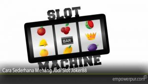 Cara Sederhana Menang Judi Slot Joker88