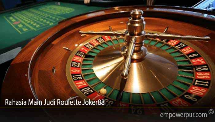 Rahasia Main Judi Roulette Joker88
