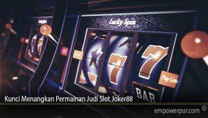 Kunci Menangkan Permainan Judi Slot Joker88